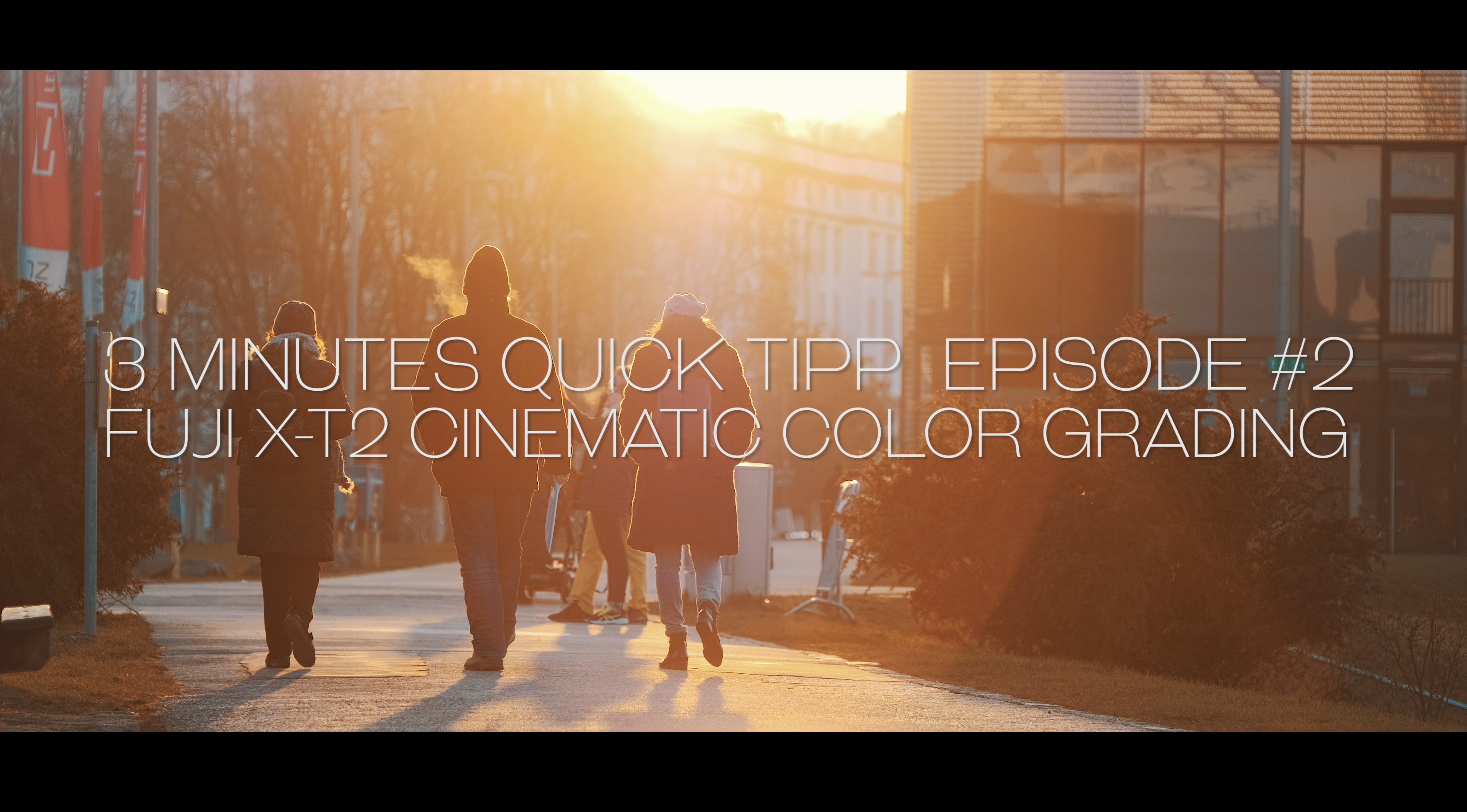 Fuji X-T2 Cinematic Color Grading – 3 Minutes Quick Tipp Episode #2