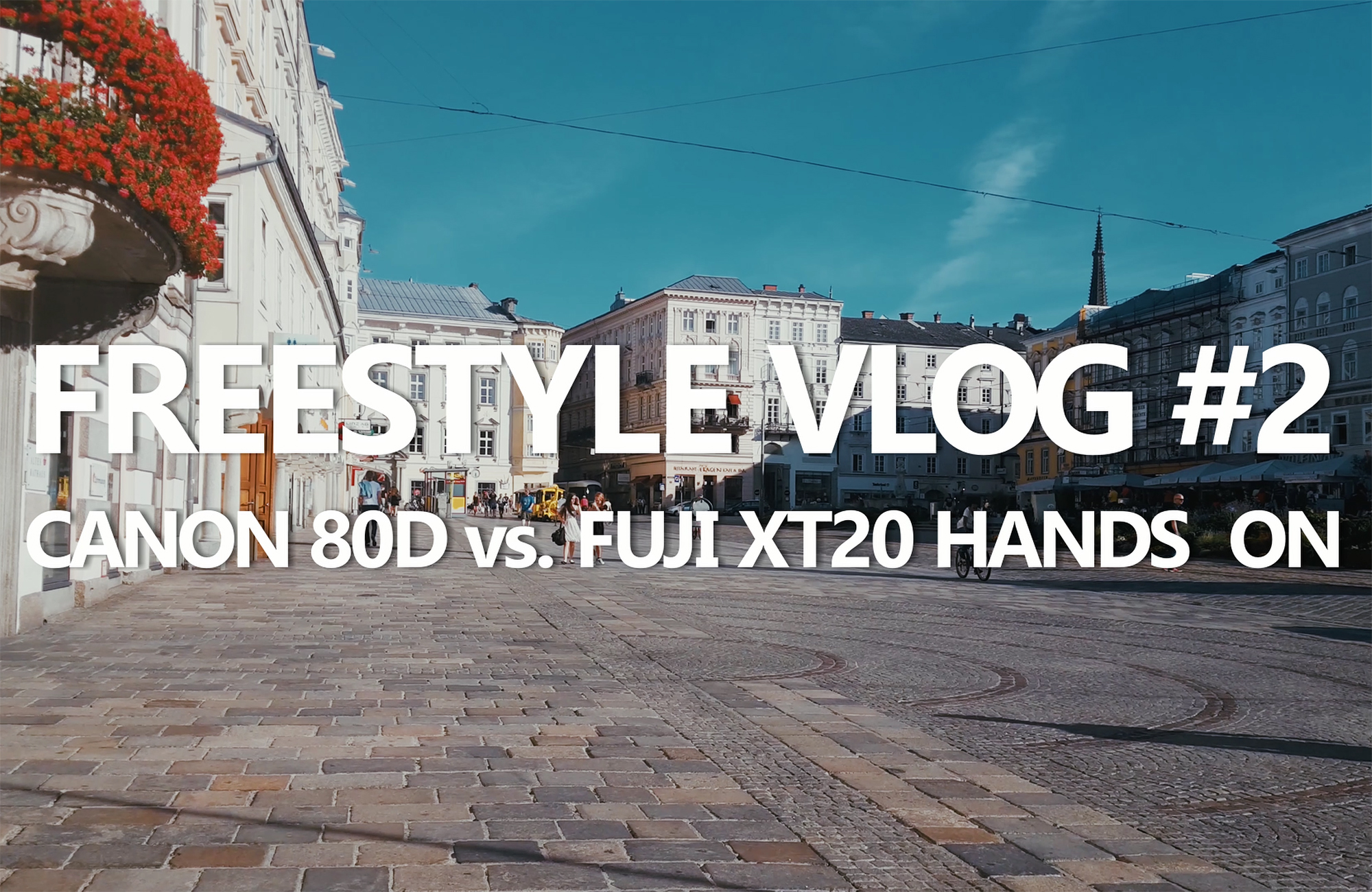 Freestyle VLOG #2 – Canon 80D vs Fuji XT20 HANDS ON